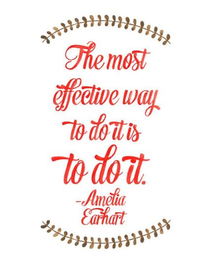 """The most effective way to do it is to do it."" - Amelia Earhart (Source: Pinterest)"