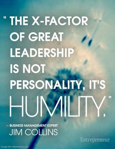"""""""The x-factor of great leadership is not personality, it's HUMILITY.""""  Source: Pinterest"""