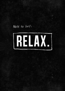 Note to self: Relax (Source: Pinterest)