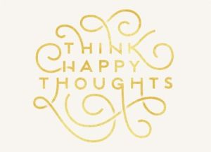 Think happy thoughts.  Source: Pinterest